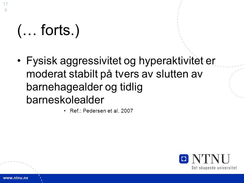 17 4 (… forts.) Fysisk aggressivitet og hyperaktivitet er moderat stabilt på tvers av slutten av barnehagealder og tidlig barneskolealder Ref.: Peders