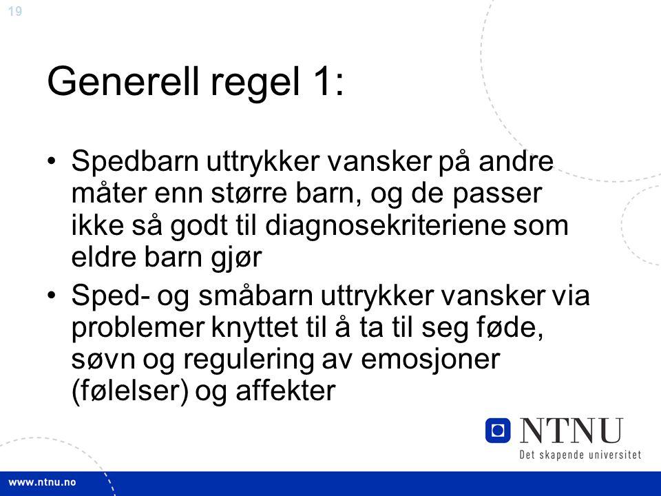 19 Generell regel 1: Spedbarn uttrykker vansker på andre måter enn større barn, og de passer ikke så godt til diagnosekriteriene som eldre barn gjør S