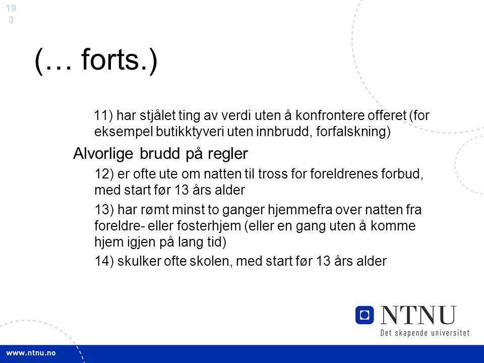 19 3 (… forts.) 11) har stjålet ting av verdi uten å konfrontere offeret (for eksempel butikktyveri uten innbrudd, forfalskning) Alvorlige brudd på re