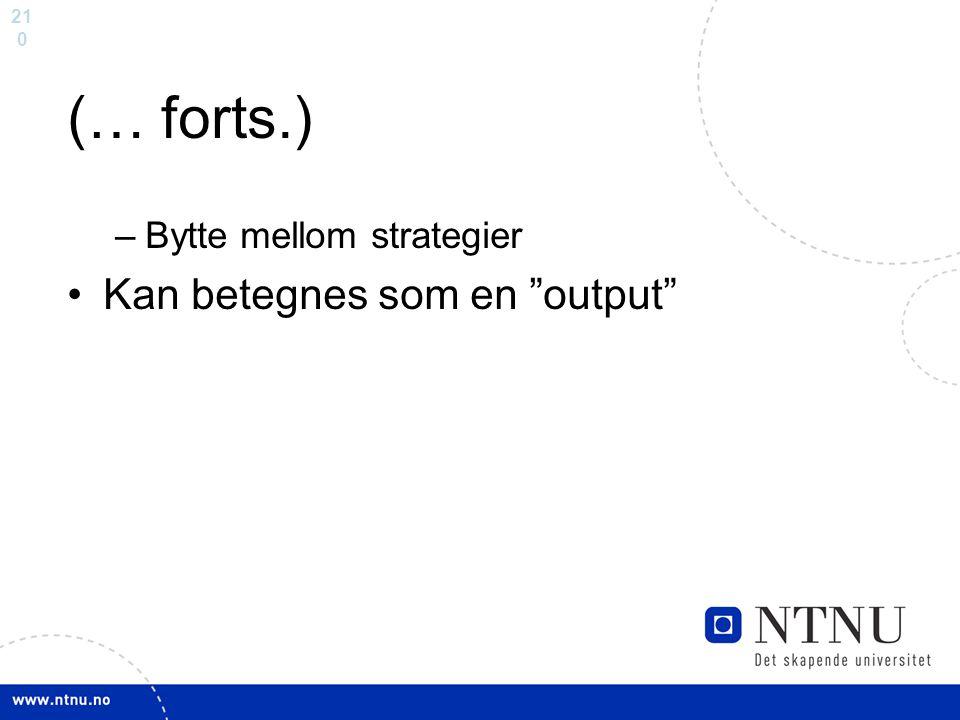 """21 0 (… forts.) –Bytte mellom strategier Kan betegnes som en """"output"""""""