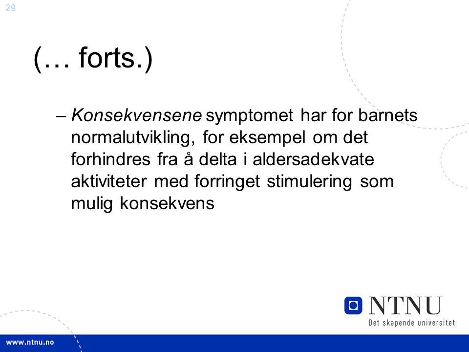 29 (… forts.) –Konsekvensene symptomet har for barnets normalutvikling, for eksempel om det forhindres fra å delta i aldersadekvate aktiviteter med fo