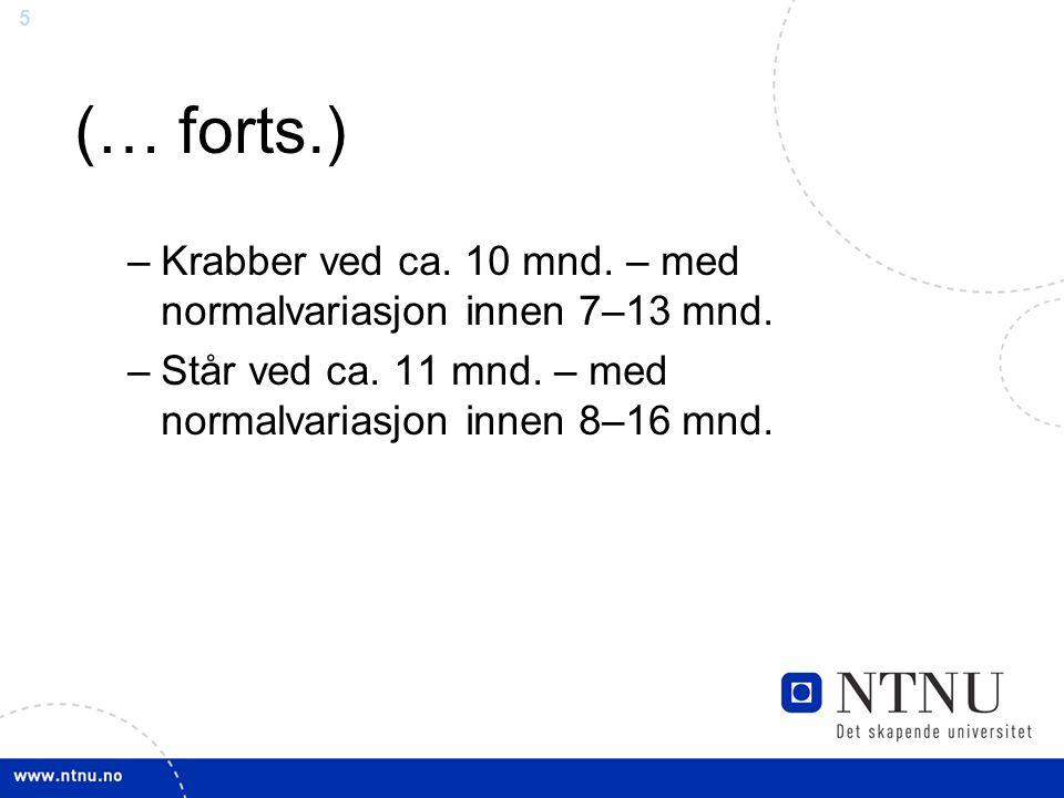 5 (… forts.) –Krabber ved ca. 10 mnd. – med normalvariasjon innen 7–13 mnd. –Står ved ca. 11 mnd. – med normalvariasjon innen 8–16 mnd.