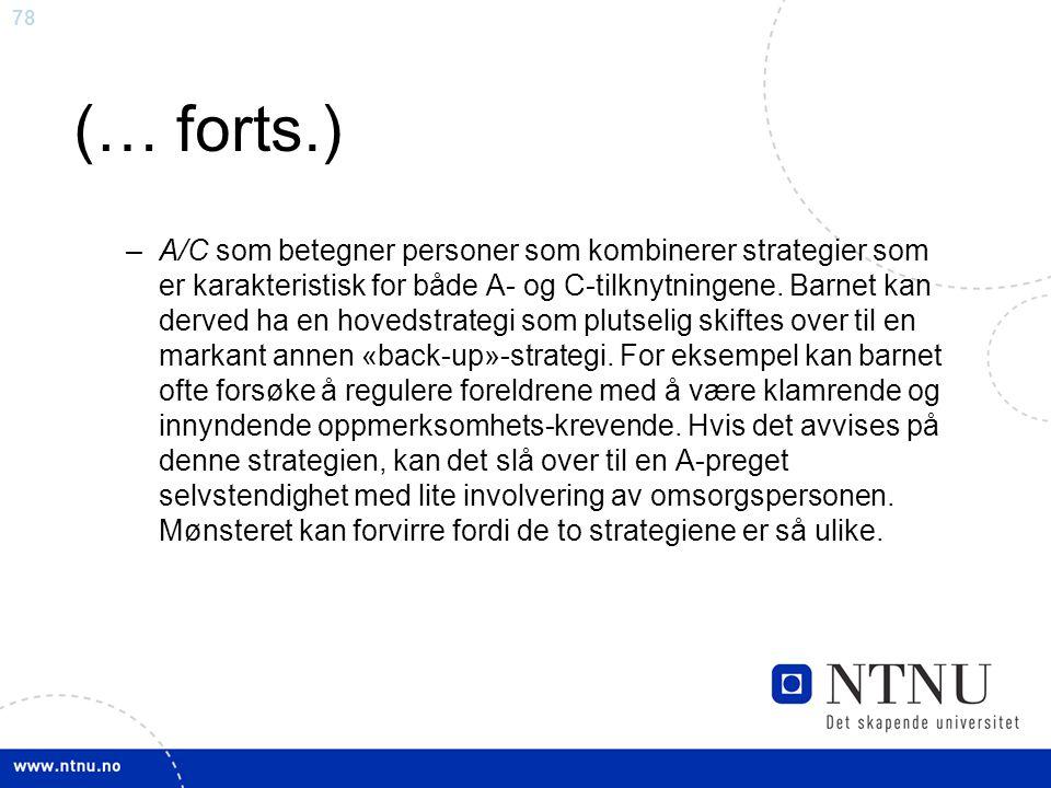 78 (… forts.) –A/C som betegner personer som kombinerer strategier som er karakteristisk for både A- og C-tilknytningene. Barnet kan derved ha en hove