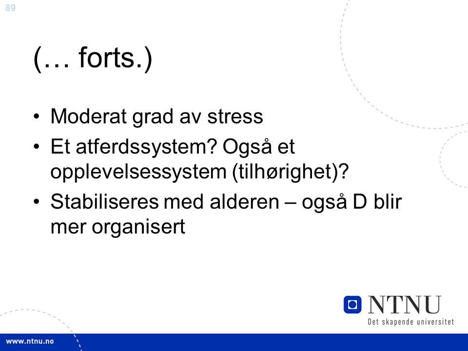 89 (… forts.) Moderat grad av stress Et atferdssystem? Også et opplevelsessystem (tilhørighet)? Stabiliseres med alderen – også D blir mer organisert