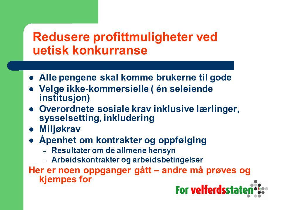 Forbud mot privat profittuttak: Alle pengene skal komme innbyggerne til gode Privatskolelovens forbud mot privat profittuttak ( alle pengene skal komme elevene til gode ) bør overføres til alle velferdstjenester.