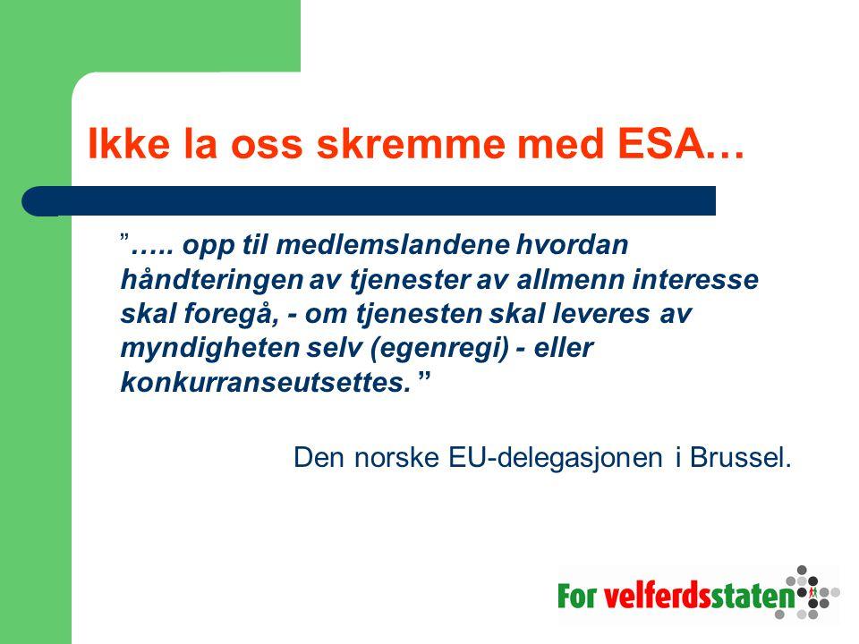 """Ikke la oss skremme med ESA… """"….. opp til medlemslandene hvordan håndteringen av tjenester av allmenn interesse skal foregå, - om tjenesten skal lever"""