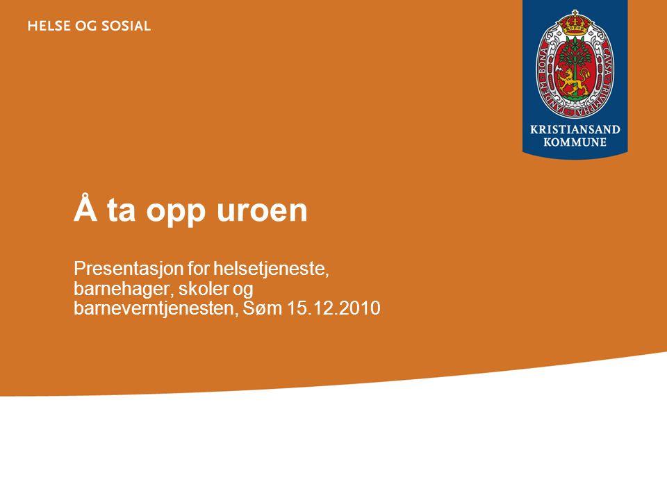 Å ta opp uroen Presentasjon for helsetjeneste, barnehager, skoler og barneverntjenesten, Søm 15.12.2010