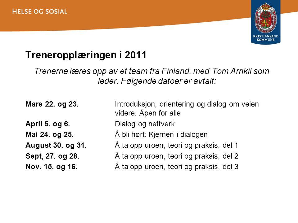 Treneropplæringen i 2011 Trenerne læres opp av et team fra Finland, med Tom Arnkil som leder.