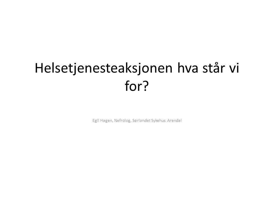 Helsetjenesteaksjonen hva står vi for? Egil Hagen, Nefrolog, Sørlandet Sykehus Arendal
