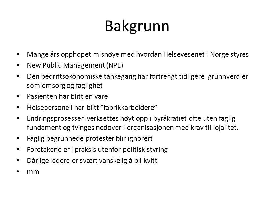 Bakgrunn Mange års opphopet misnøye med hvordan Helsevesenet i Norge styres New Public Management (NPE) Den bedriftsøkonomiske tankegang har fortrengt