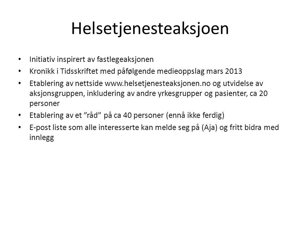 Helsetjenesteaksjoen Initiativ inspirert av fastlegeaksjonen Kronikk i Tidsskriftet med påfølgende medieoppslag mars 2013 Etablering av nettside www.h