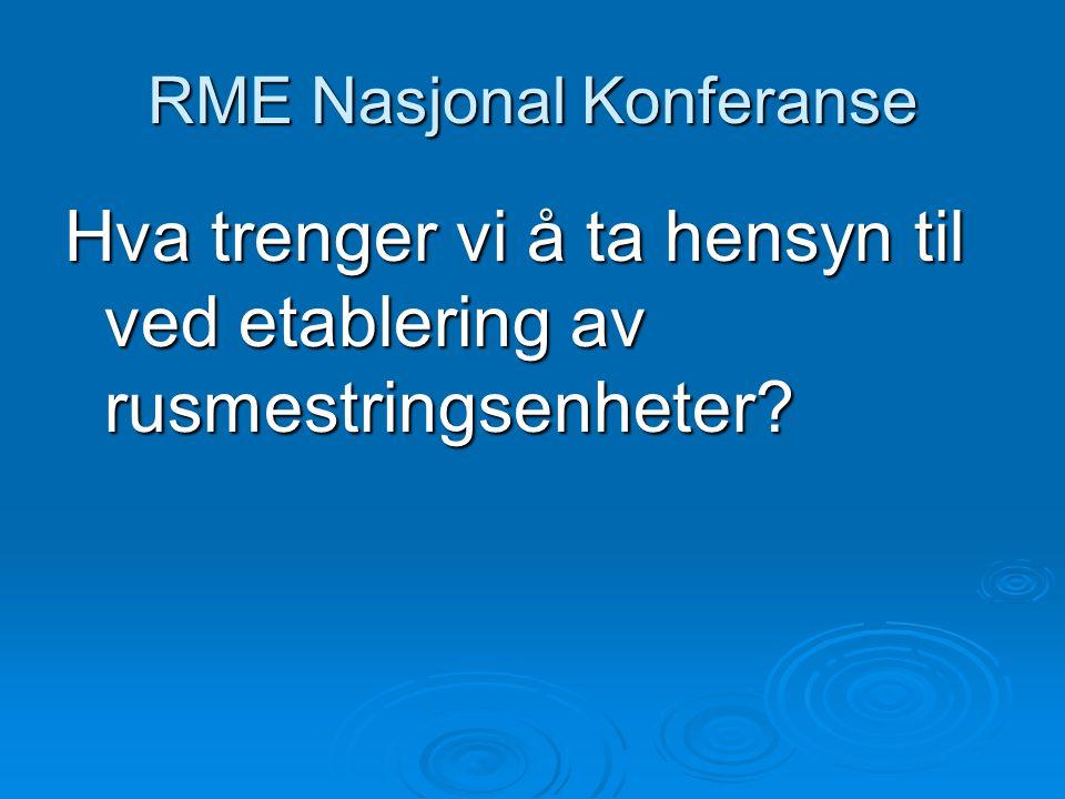 RME Nasjonal Konferanse Hva trenger vi å ta hensyn til ved etablering av rusmestringsenheter?