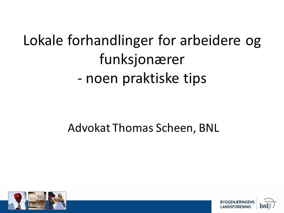 Lokale forhandlinger for arbeidere og funksjonærer - noen praktiske tips Advokat Thomas Scheen, BNL