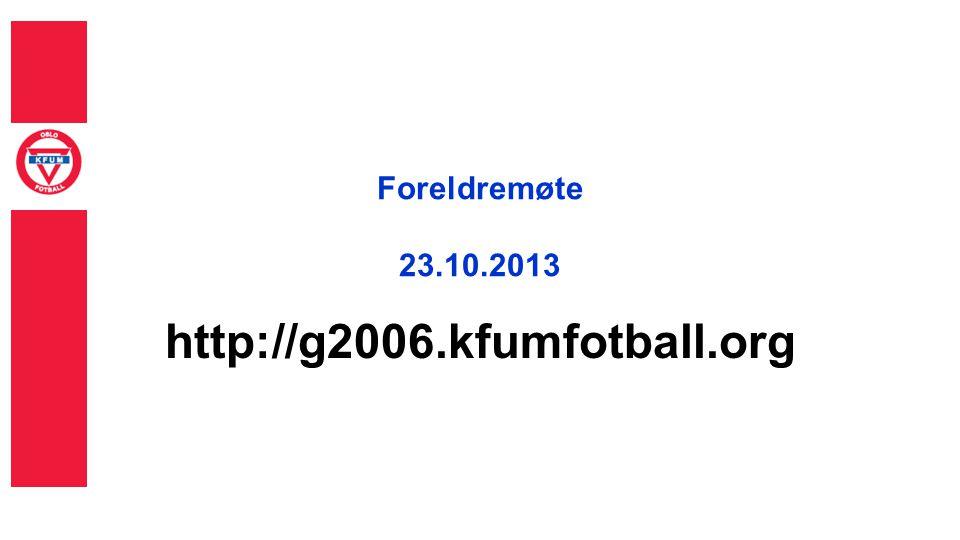 Foreldremøte 23.10.2013 http://g2006.kfumfotball.org