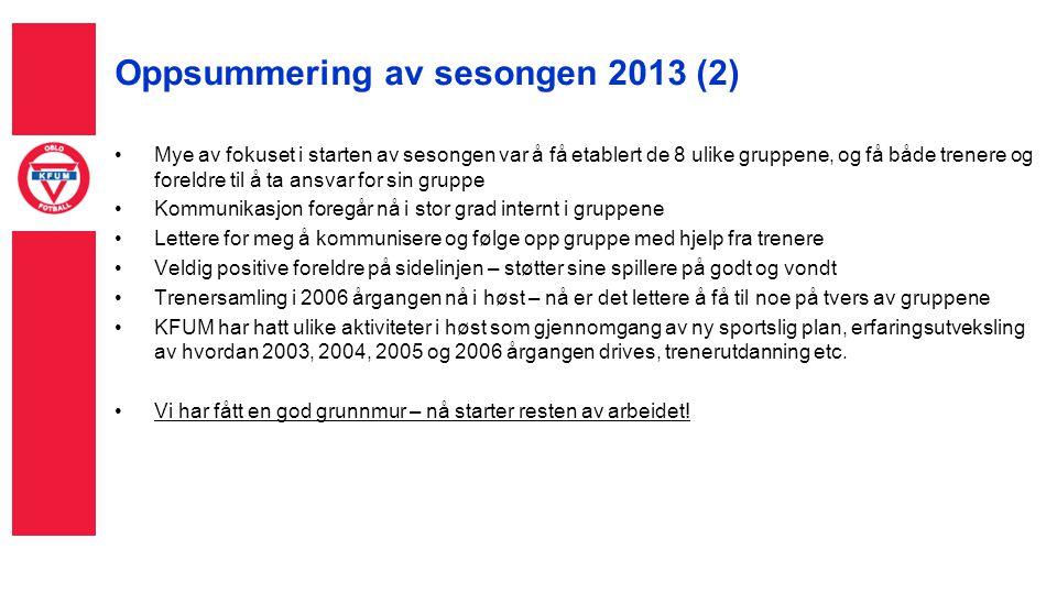 Oppsummering av sesongen 2013 (2) Mye av fokuset i starten av sesongen var å få etablert de 8 ulike gruppene, og få både trenere og foreldre til å ta