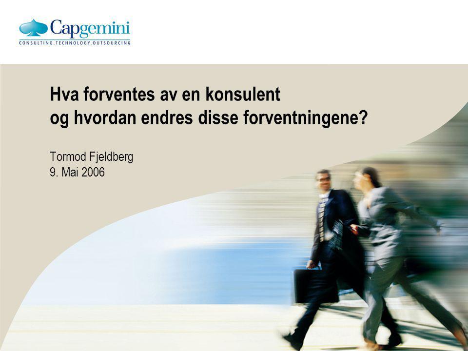 Hva forventes av en konsulent og hvordan endres disse forventningene? Tormod Fjeldberg 9. Mai 2006