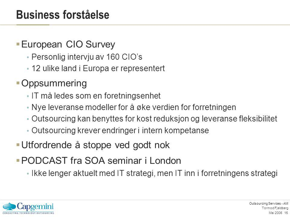 Outsourcing Services - AM Mai 200615 Tormod Fjeldberg Business forståelse  European CIO Survey Personlig intervju av 160 CIO's 12 ulike land i Europa