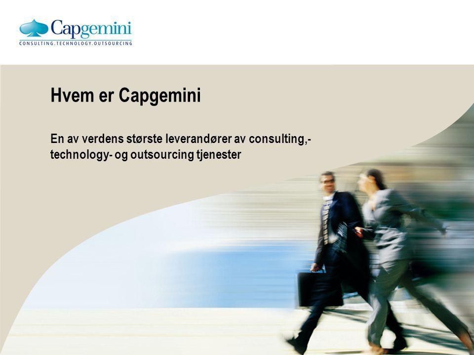 Hvem er Capgemini En av verdens største leverandører av consulting,- technology- og outsourcing tjenester