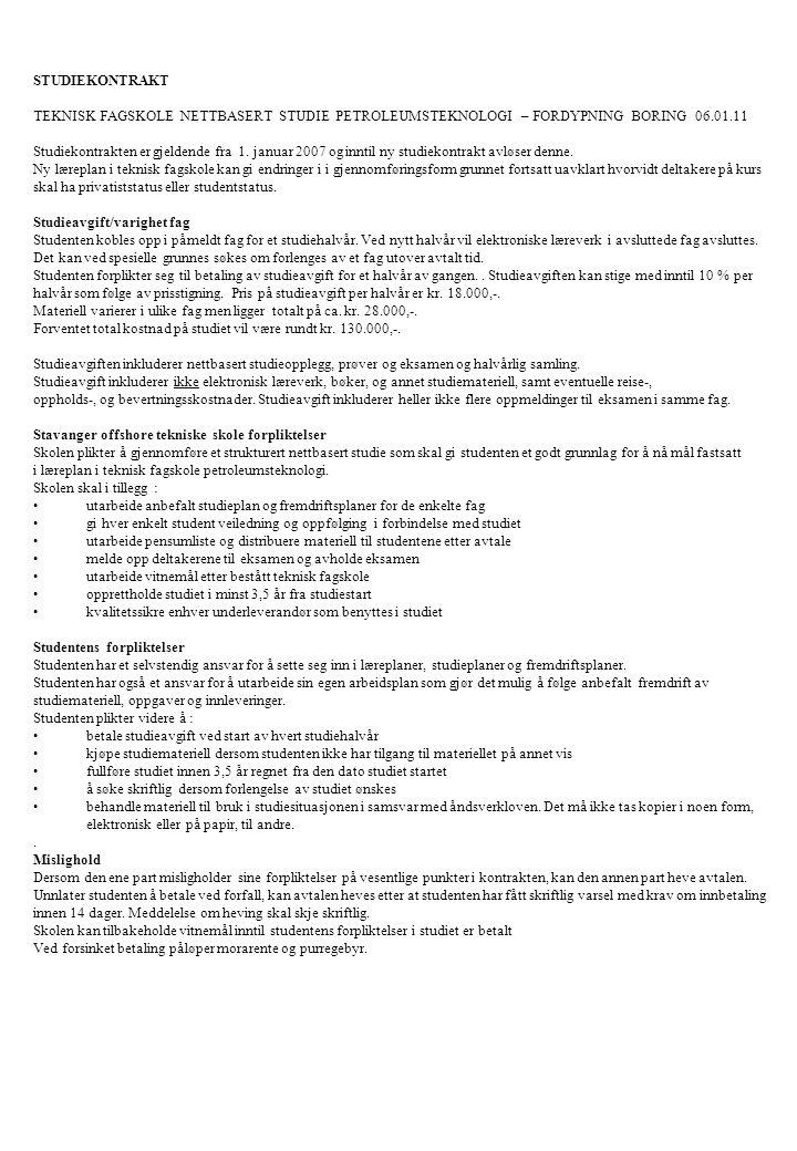 STUDIEKONTRAKT TEKNISK FAGSKOLE NETTBASERT STUDIE PETROLEUMSTEKNOLOGI – FORDYPNING BORING 06.01.11 Studiekontrakten er gjeldende fra 1. januar 2007 og
