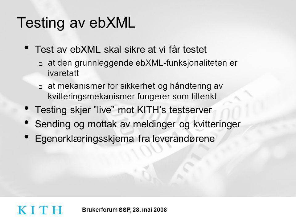 Test av ebXML skal sikre at vi får testet  at den grunnleggende ebXML-funksjonaliteten er ivaretatt  at mekanismer for sikkerhet og håndtering av kvitteringsmekanismer fungerer som tiltenkt Testing skjer live mot KITH's testserver Sending og mottak av meldinger og kvitteringer Egenerklæringsskjema fra leverandørene Testing av ebXML