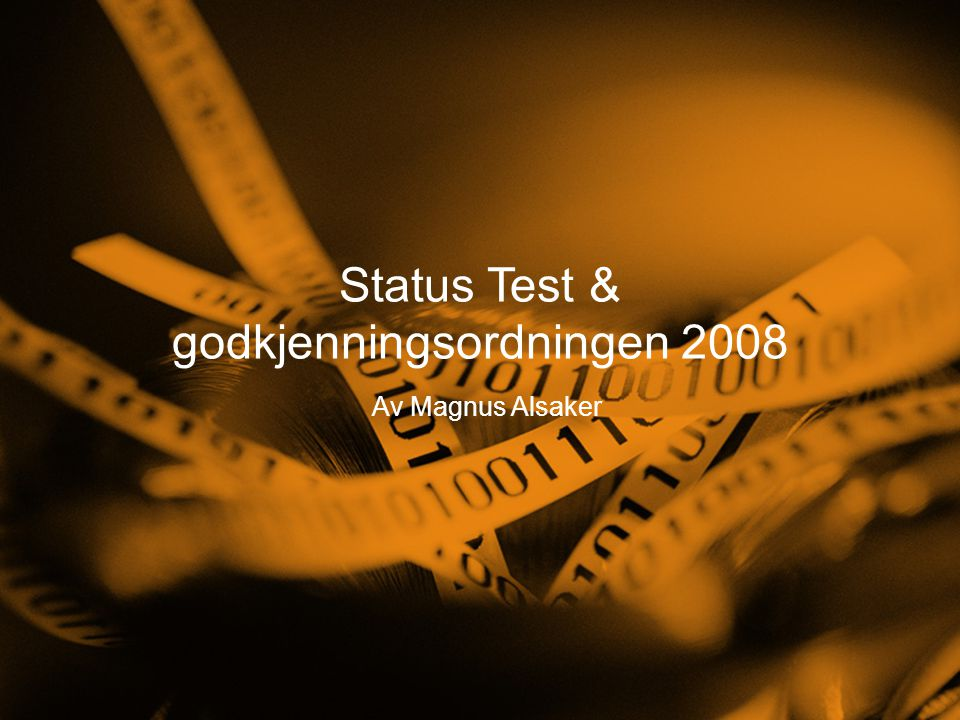 Status Test & godkjenningsordningen 2008 Av Magnus Alsaker