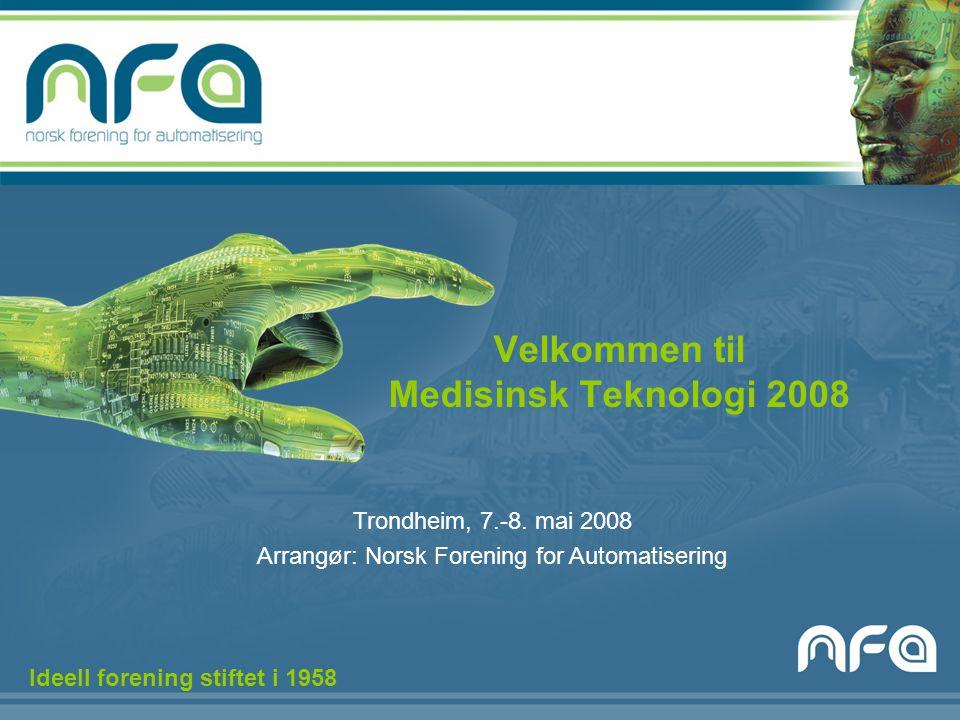 Velkommen til Medisinsk Teknologi 2008 Trondheim, 7.-8. mai 2008 Arrangør: Norsk Forening for Automatisering Ideell forening stiftet i 1958