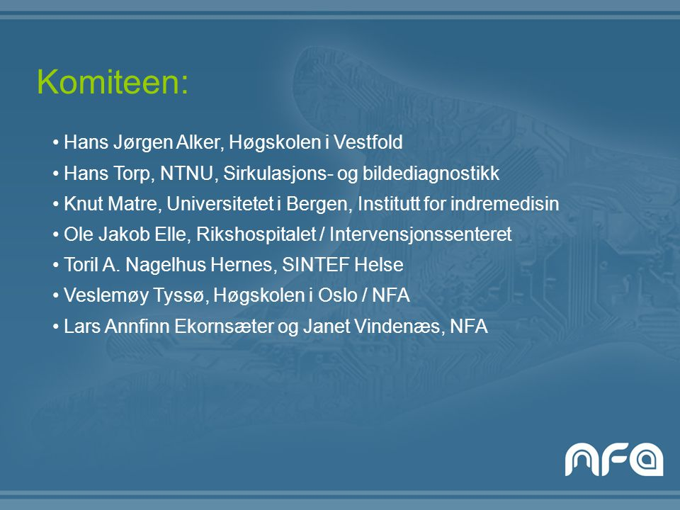 Komiteen: Hans Jørgen Alker, Høgskolen i Vestfold Hans Torp, NTNU, Sirkulasjons- og bildediagnostikk Knut Matre, Universitetet i Bergen, Institutt for indremedisin Ole Jakob Elle, Rikshospitalet / Intervensjonssenteret Toril A.