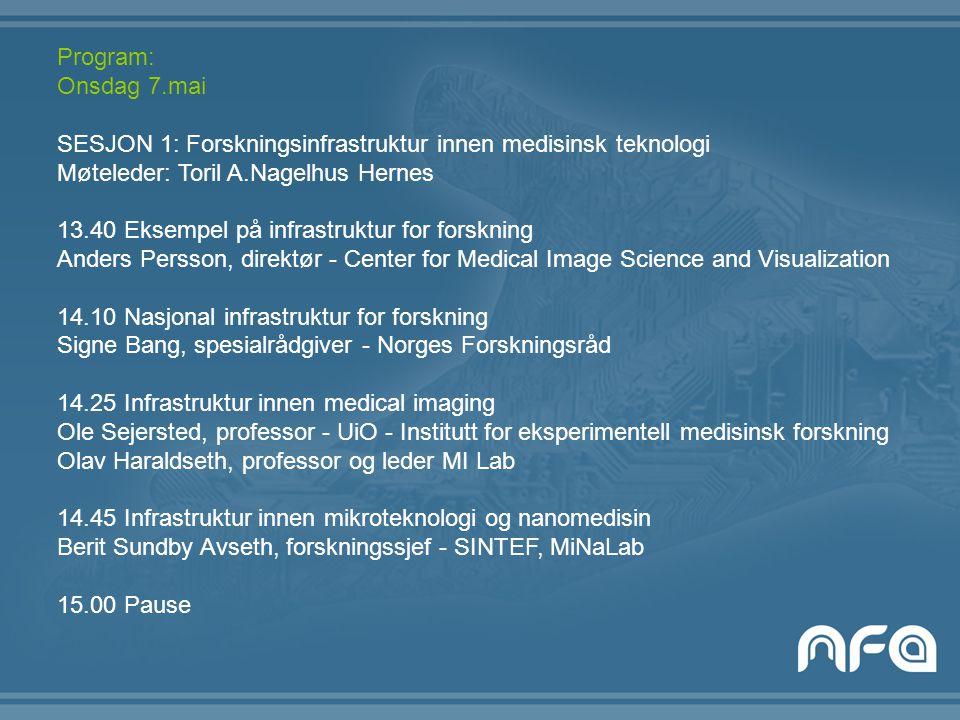 Program: Onsdag 7.mai SESJON 1: Forskningsinfrastruktur innen medisinsk teknologi Møteleder: Toril A.Nagelhus Hernes 13.40 Eksempel på infrastruktur f
