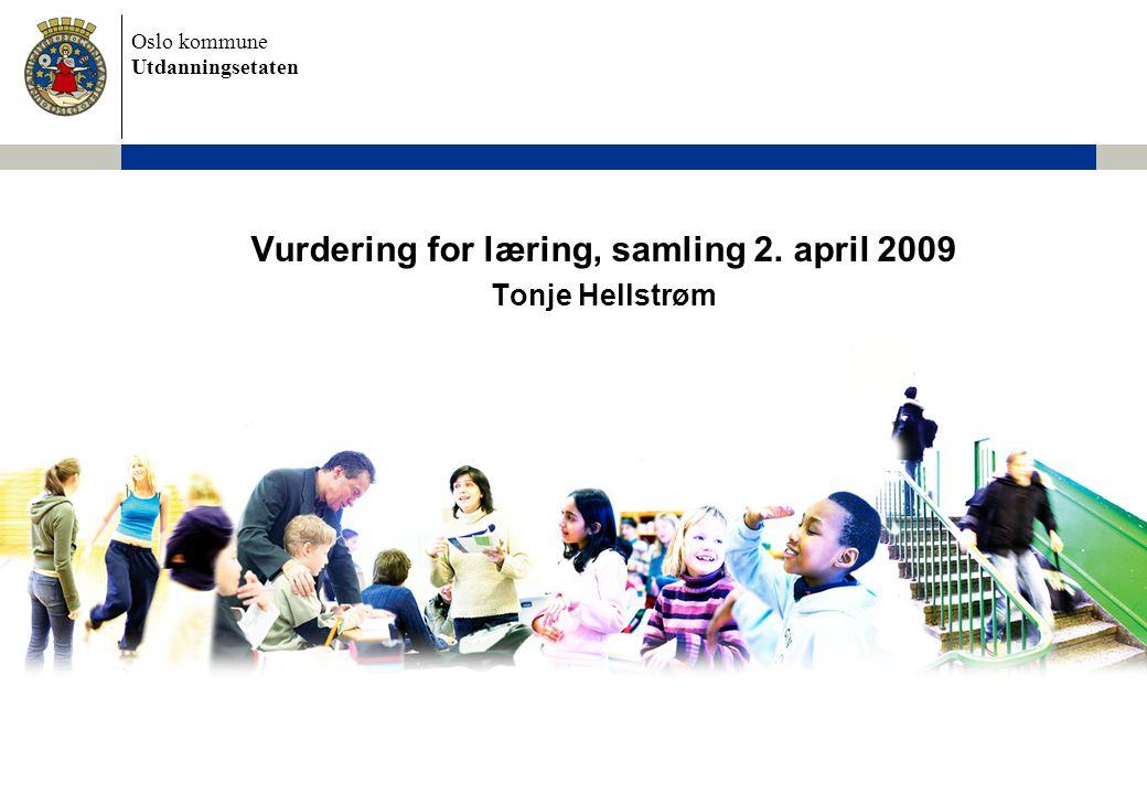 Oslo kommune Utdanningsetaten Vurdering for læring, samling 2. april 2009 Tonje Hellstrøm
