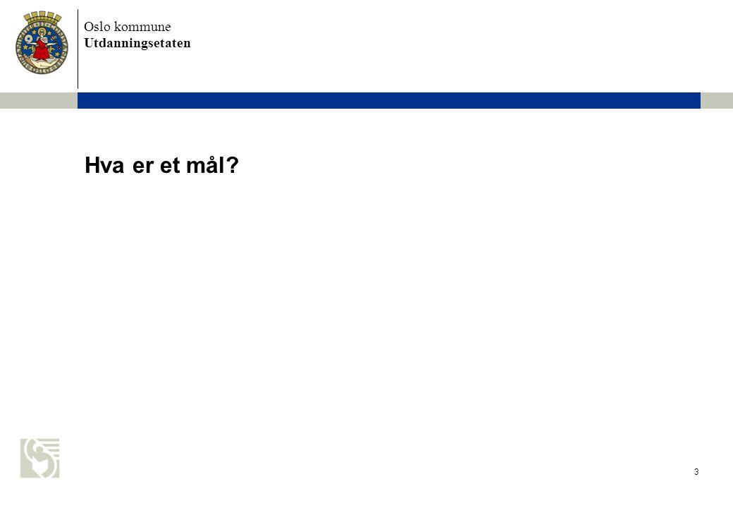 Oslo kommune Utdanningsetaten 3 Hva er et mål?