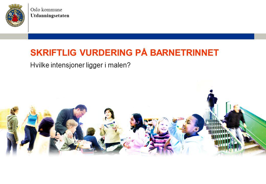 Oslo kommune Utdanningsetaten SKRIFTLIG VURDERING PÅ BARNETRINNET Hvilke intensjoner ligger i malen?