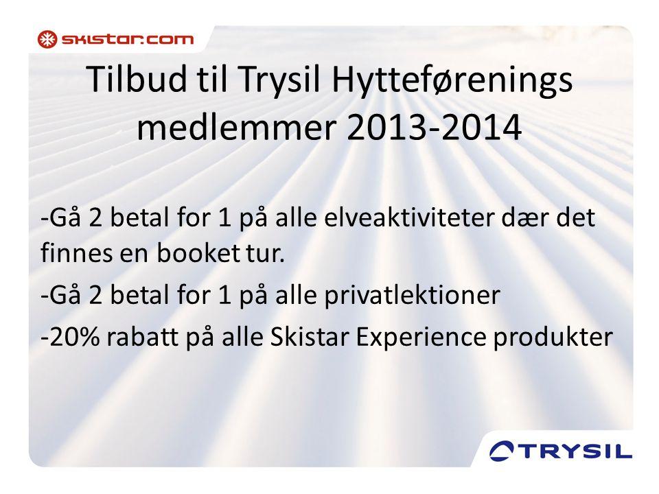 Tilbud til Trysil Hytteførenings medlemmer 2013-2014 -Gå 2 betal for 1 på alle elveaktiviteter dær det finnes en booket tur.