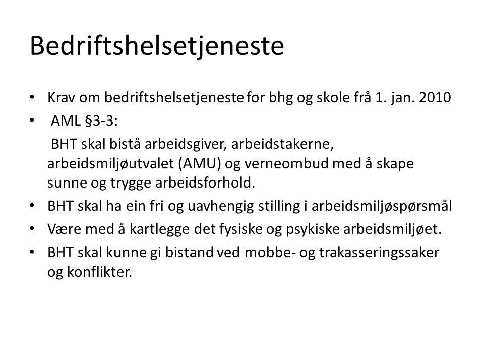 Bedriftshelsetjeneste Krav om bedriftshelsetjeneste for bhg og skole frå 1. jan. 2010 AML §3-3: BHT skal bistå arbeidsgiver, arbeidstakerne, arbeidsmi