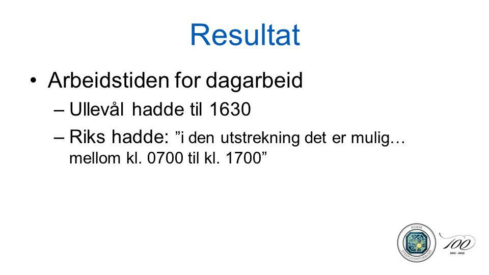 """Resultat Arbeidstiden for dagarbeid –Ullevål hadde til 1630 –Riks hadde: """"i den utstrekning det er mulig… mellom kl. 0700 til kl. 1700"""""""