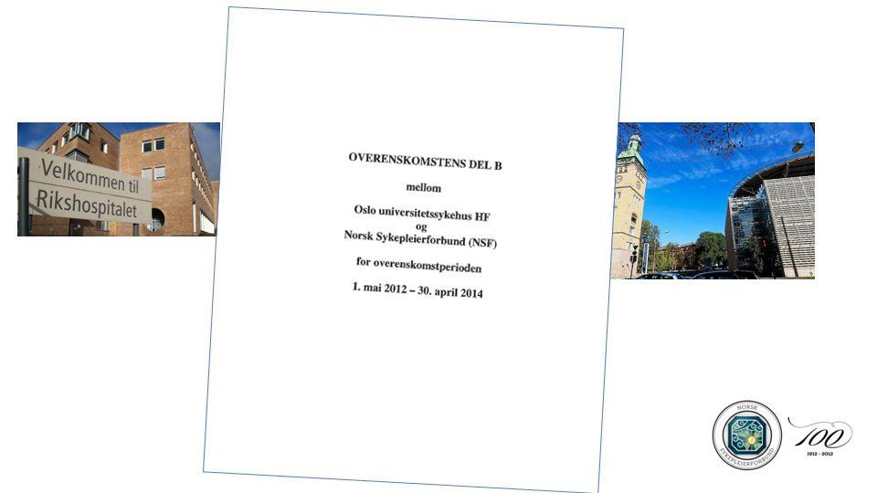 Utgangspunkt – protokoll 2010 Det nedsettes et partsammensatt utvalg som har som mandat å utarbeide ny felles B-del mellom Oslo universitetssykshus HF (OUS)og Norsk Sykepleierforbund (NSF) Mange forsøk på å lage felles b-del – uten å lykkes før nå