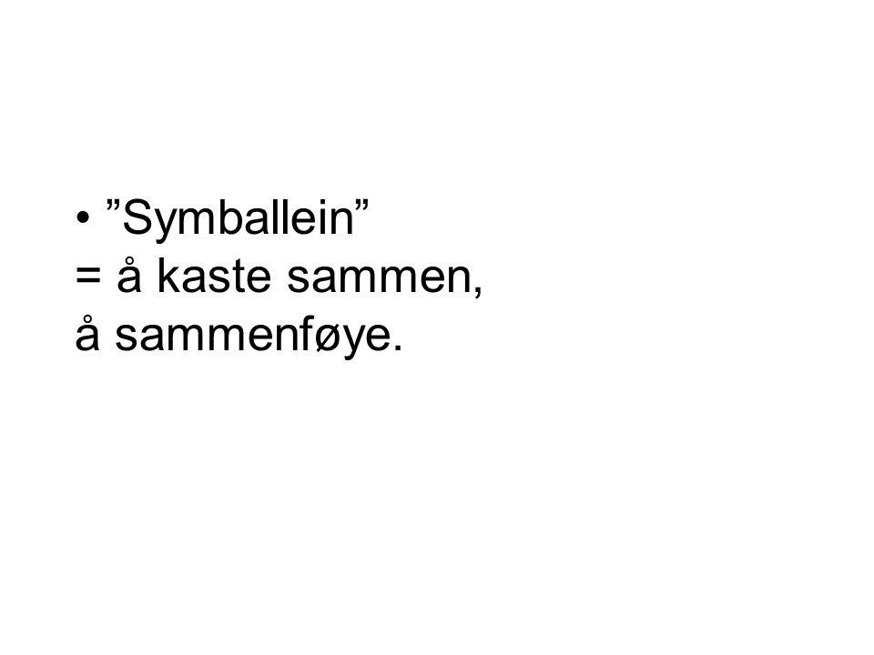 """""""Symballein"""" = å kaste sammen, å sammenføye."""