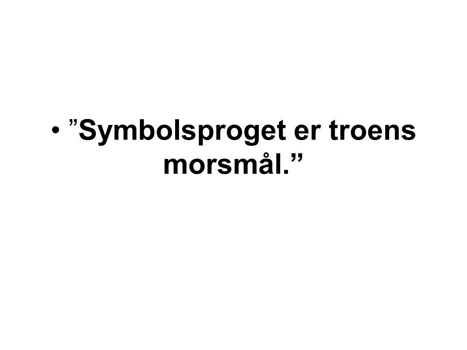 """""""Symbolsproget er troens morsmål."""""""