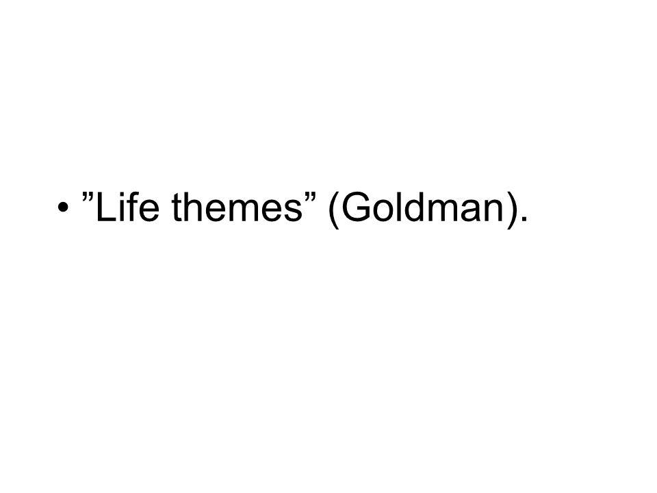 """Life themes"" (Goldman)."