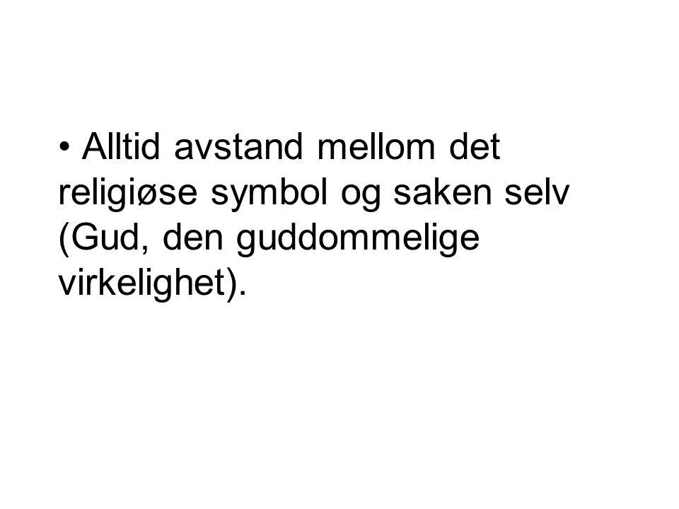 Alltid avstand mellom det religiøse symbol og saken selv (Gud, den guddommelige virkelighet).