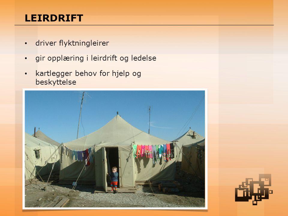 LEIRDRIFT driver flyktningleirer gir opplæring i leirdrift og ledelse kartlegger behov for hjelp og beskyttelse