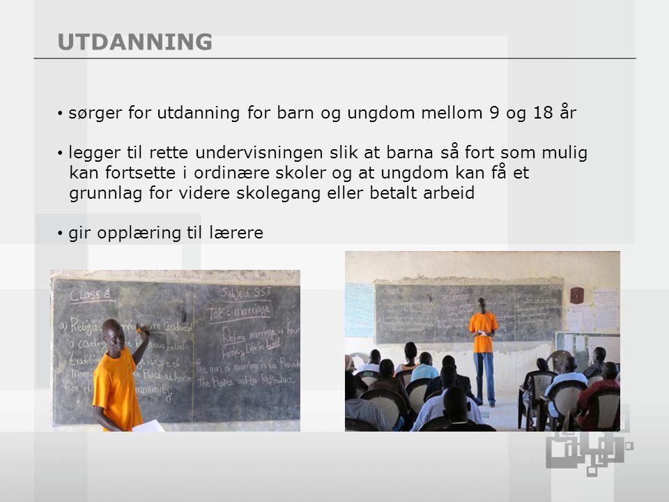 UTDANNING sørger for utdanning for barn og ungdom mellom 9 og 18 år legger til rette undervisningen slik at barna så fort som mulig kan fortsette i ordinære skoler og at ungdom kan få et grunnlag for videre skolegang eller betalt arbeid gir opplæring til lærere