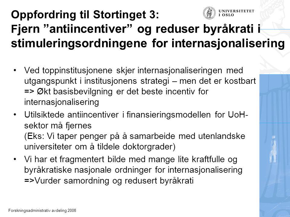 "Forskningsadministrativ avdeling 2008 Oppfordring til Stortinget 3: F jern ""antiincentiver"" og reduser byråkrati i stimuleringsordningene for internas"