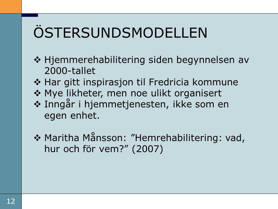 12 ÖSTERSUNDSMODELLEN  Hjemmerehabilitering siden begynnelsen av 2000-tallet  Har gitt inspirasjon til Fredricia kommune  Mye likheter, men noe uli