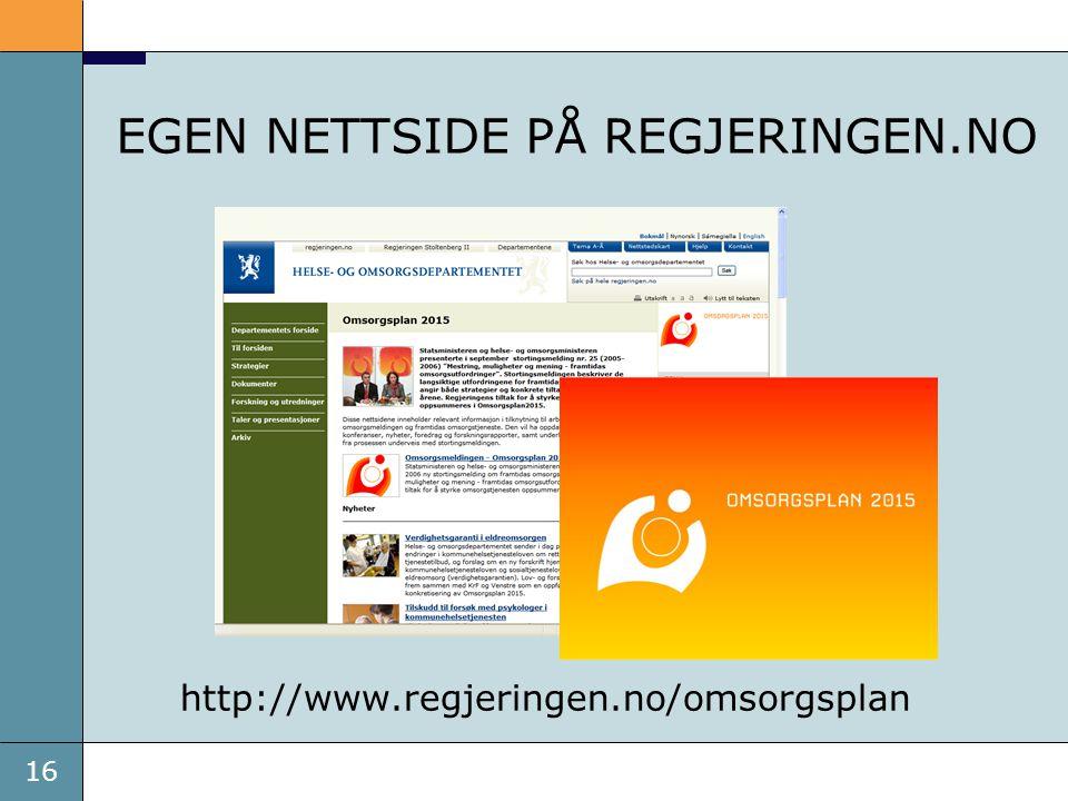 16 EGEN NETTSIDE PÅ REGJERINGEN.NO http://www.regjeringen.no/omsorgsplan