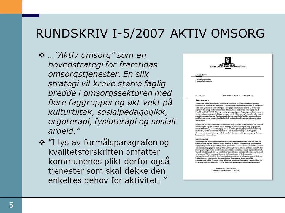 """5 RUNDSKRIV I-5/2007 AKTIV OMSORG  …""""Aktiv omsorg"""" som en hovedstrategi for framtidas omsorgstjenester. En slik strategi vil kreve større faglig bred"""