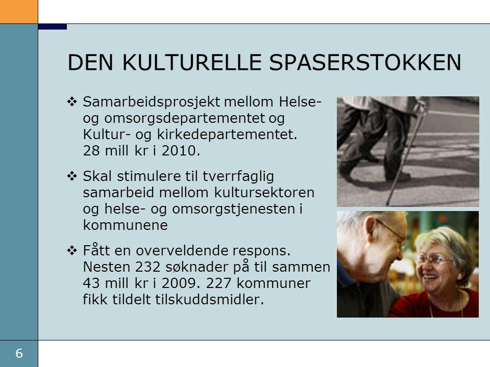 6 DEN KULTURELLE SPASERSTOKKEN  Samarbeidsprosjekt mellom Helse- og omsorgsdepartementet og Kultur- og kirkedepartementet. 28 mill kr i 2010.  Skal