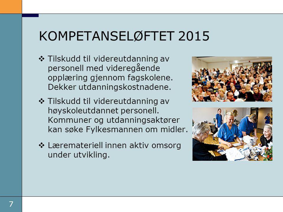 7 KOMPETANSELØFTET 2015  Tilskudd til videreutdanning av personell med videregående opplæring gjennom fagskolene. Dekker utdanningskostnadene.  Tils