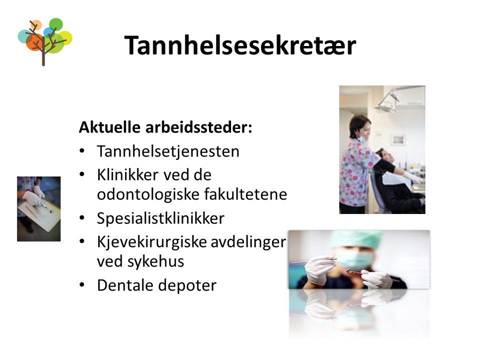 Tannhelsesekretær Aktuelle arbeidssteder: Tannhelsetjenesten Klinikker ved de odontologiske fakultetene Spesialistklinikker Kjevekirurgiske avdelinger