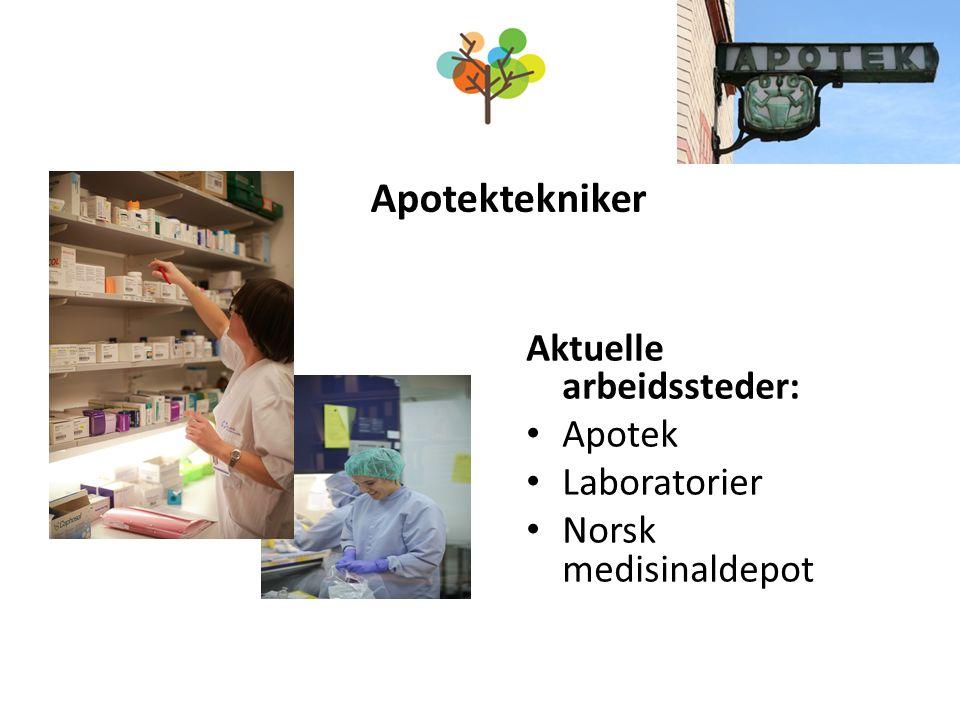Apotektekniker Aktuelle arbeidssteder: Apotek Laboratorier Norsk medisinaldepot