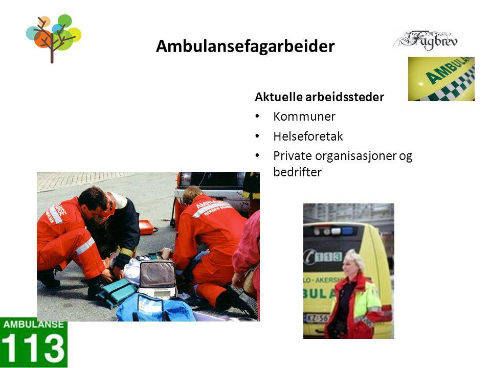 Ambulansefagarbeider Aktuelle arbeidssteder Kommuner Helseforetak Private organisasjoner og bedrifter